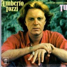 Discos de vinilo: SINGLE - UMBERTO TOZZI - TU. Lote 22292315