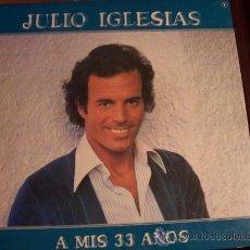 Discos de vinilo: JULIO IGLESIAS - A MIS 33 AÑOS. Lote 12903623