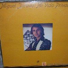 Discos de vinilo: MIGUEL JURADO-MI VIDA PRIVADA-ORIGINAL U.S.A.-RARO-DEDICADO Y FIRMADO. Lote 26981967