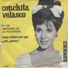 Discos de vinilo: CONCHITA VELASCO - UNA CHICA YE YE - OH, JOHN - SINGLE 1965. Lote 26518184
