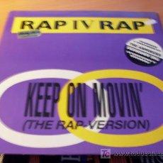 Discos de vinilo: RAP IV RAP ( KEEP ON MOVIN' ) 12 INCH MIX . Lote 13315736