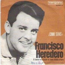 Discos de vinilo: FRANCISCO HEREDERO - COMO SERAS - VI FESTIVAL DE LA CANCION DEL DUERO ** VERGARA 1965. Lote 14537128
