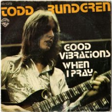 Discos de vinilo: TODD RUNDGREN – GOOD VIBRATIONS / WHEN I PRAY – SN SPAIN 1976 – WB / HISPAVOX 45-1379. Lote 14960345