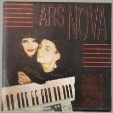 Discos de vinilo: ARS NOVA - I DON´T WANT YOUR LOVE - SINGLE PROMO. Lote 13463873