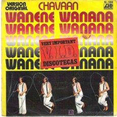 Discos de vinilo: CHAVAAN - WANENE WANANA / MOM`S LION ***HISPAVOX 1977. Lote 13570815