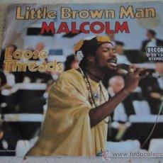 Discos de vinilo: MALCOLM ( LITTLE BROWN MAN - LOOSE THREADS ) GERMANY SINGLE45 DECCA. Lote 13631780
