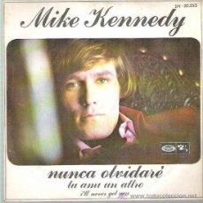 Discos de vinilo: MIKE KENNEDY - NUNCA OLVIDARE / TU MI UN ALTRO *** MOVIEPLAY 1969. Lote 18152971