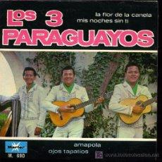 Discos de vinilo: LOS TRES PARAGUAYOS - LA FLOR DE LA CANELA / MIS NOCHES SIN TI / AMAPOLA / OJOS TAPATIOS - EP 1967. Lote 13894590