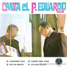 Discos de vinilo: CANTA EL P. EDUARDO - CAMINANDO SOLO ***DISCOTECA PAX EP 1967. Lote 14648156