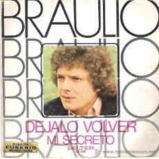Discos de vinilo: BRAULIO - DEJALO VOLVER / MI SECRETO *** BELTER 1973. Lote 13882330