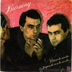 Discos de vinilo: BURNING – CHICA DE MODA – SG SPAIN 1982 – BELTER 1-10243. Lote 18010205