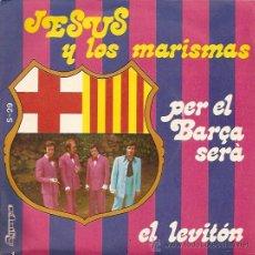 Discos de vinilo: JESUS YLOS MARISMAS CANTAN PER EL BARCA SERA SINGLE SELLO OLYMPO AÑO 1974. Lote 13955455