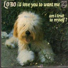 Discos de vinilo: SINGLE - LOBO - I'D LOVE YOU TO WANT ME. Lote 14194459