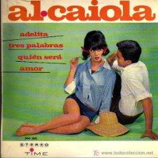 Discos de vinilo: SINGLE - AL CAIOLA - ADELITA / TRES PALABRAS / QUIEN SERA / AMOR. Lote 14194507