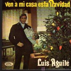 Discos de vinilo: SINGLE - LUIS AGUILE - VEN A MI CASA ESTA NAVIDAD. Lote 14194509