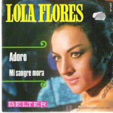 Discos de vinilo: LOLA FLORES - ADORO / MI SANGRE MORA *** BELTER 1969. Lote 14246152