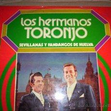 Discos de vinilo: LOS HERMANOS TORONJO - SEVILLANAS Y FANDANGOS DE HUELVA . Lote 17288082