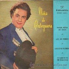 Discos de vinilo: NIÑA DE ANTEQUERA MARIA ROSA DE LEON / ¡ AY, MI PERRO ! / LLEGO EL FLORERO / VILLANCICOS DE CALAÑAS. Lote 14428140