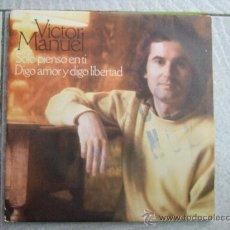 Discos de vinilo: VICTOR MANUEL - SOLO PIENSO EN TI / DIGO AMOR Y DIGO LIBERTAD - SINGLE CBS 1978. Lote 24649647