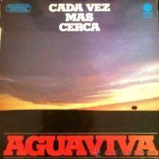 Discos de vinilo: AGUAVIVA - CADA VEZ MÁS CERCA - 1979. Lote 26655124