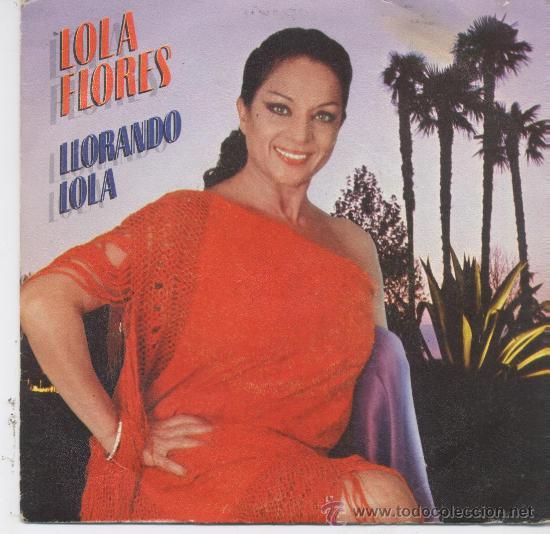 LOLA FLORES,LLORANDO LOLA (Música - Discos - Singles Vinilo - Flamenco, Canción española y Cuplé)