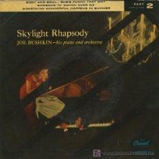 Discos de vinilo: JOE BUSHKIN - SKYLIGHT RHAPSODY - CUERPO Y ALMA / ES GRACIOSA A SU MODO / ALGUIEN QUE ME VIGILE - EP. Lote 14927109