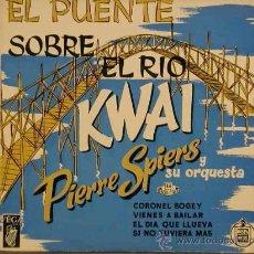 Discos de vinilo: PIERE SPIERS / EL PUENTE SOBRE EL RIO KWAI / VIENES A BAILAR / EL DIA QUE LLUEVA / SI NO TUVIERA MAS. Lote 24078847