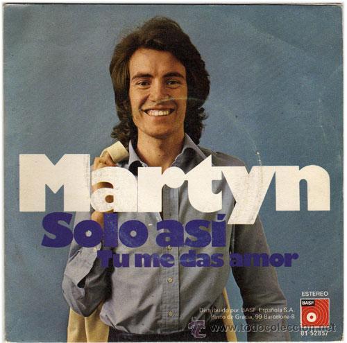 MARTYN (RAMÓN FARRÁN) - SOLO ASÍ – SG SPAIN 1974 – BASF 01 52857 (Música - Discos - Singles Vinilo - Solistas Españoles de los 70 a la actualidad)