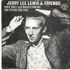 Discos de vinilo: JERRY LEE LEWIS & FRIENDS - SAVE THE LAST DANCE FOR ME / AM I T BE THE ONE *** SUN ESPAÑA 1979 . Lote 17301087