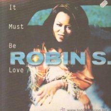 Discos de vinilo: ROBIN S. IT MUST BE LOVE D-MAXEXT-078. Lote 15391743