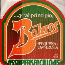 Discos de vinilo: PEQUEÑA COMPAÑÍA - ... Y AL PRINCIPIO BOLEROS - MAXISINGLE 1978. Lote 208122121
