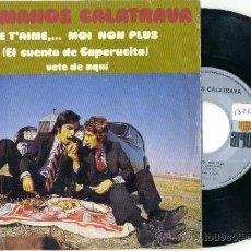 Discos de vinilo: HERMANOS CALATRAVA. JE T'AIME.. MOI NON PLUS (EL CUENTO DE CAPERUCITA) (VINILO SINGLE 1972). Lote 15596464