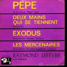 Discos de vinilo: RAYMOND LEFEVRE - PEPE / DEUX MAINS QUI SE TIENNENT / EXODUS / LES MERCENAIRES - EP 1961. Lote 15842306