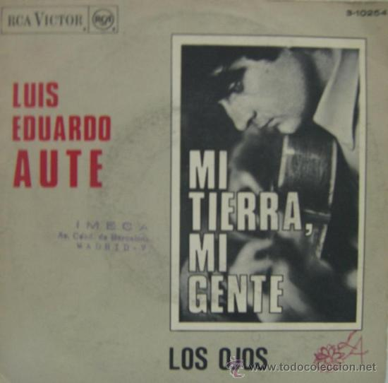 LUIS EDUARDO AUTE - MI TIERRA, MI GENTE - 1967 (Música - Discos - Singles Vinilo - Cantautores Españoles)