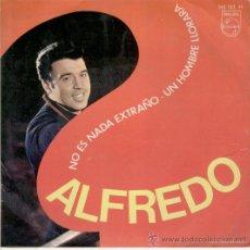 Discos de vinilo: ALFREDO - NO ES NADA EXTRAÑO - UN HOMBRE LLORARA . Lote 25500678
