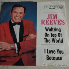 Discos de vinilo: JIM REEVES ( WALTZING ON TOP OF THE WORLD - I LOVE YOU BECAUSE ) GERMANY SINGLE45 RCA VICTOR. Lote 16264834