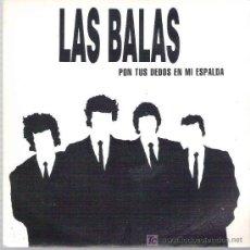 Discos de vinilo: LAS BALAS - PON TUS DEDOS EN MI ESPALDA ** RNE 1991. Lote 16265039