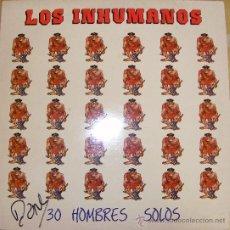 Discos de vinilo: 1 LP--DISCO VINILO---AÑO 1988---LOS INHUMANOS (30 HOMBRES SOLOS). Lote 27529163