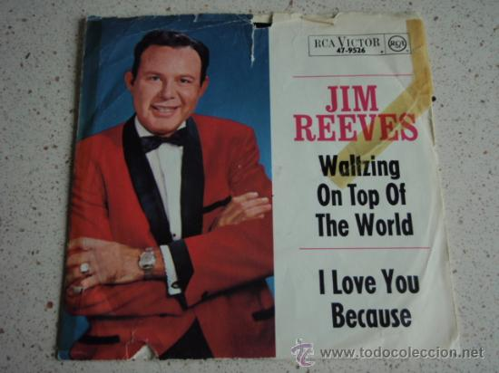 JIM REEVES ( WALTZING ON TOP OF THE WORLD - I LOVE YOU BECAUSE ) GERMANY SINGLE45 RCA VICTOR (Música - Discos - Singles Vinilo - Country y Folk)