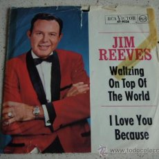 Discos de vinilo: JIM REEVES ( WALTZING ON TOP OF THE WORLD - I LOVE YOU BECAUSE ) GERMANY SINGLE45 RCA VICTOR. Lote 16306351