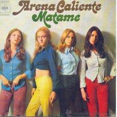 Discos de vinilo: ARENA CALIENTE SINGLE MATAME CBS 8167 1972. Lote 16509904