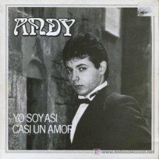 Discos de vinilo: ANDY - YO SOY ASÍ / CASI UN AMOR - SINGLE 1987. Lote 16621816