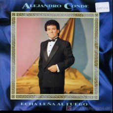 Discos de vinilo: ALEJANDRO CONDE - ECHA LEÑA AL FUEGO - SINGLE 1990. Lote 16641701