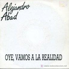 Discos de vinilo: ALEJANDRO ABAD - OYE, VAMOS A LA REALIDAD / TODO EN UNA NOCHE DE ABRIL - SINGLE 1987 - PROMO. Lote 16647315
