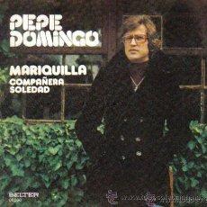 Discos de vinilo: PEPE DOMINGO CASTAÑO - MARIQUILLA / COMPAÑERA SOLEDAD. Lote 19891570