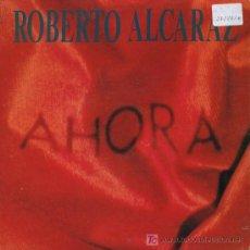 Discos de vinilo: ROBERTO ALCARAZ - AHORA - SINGLE 1990. Lote 16848323