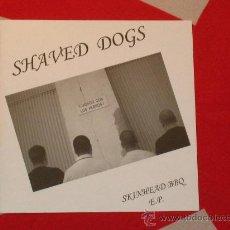 Discos de vinilo: *** SHAVED DOGS *** SKINHEAD BBQ *** 2007 EP *** BORDS DE SEINE / CAMDEN TOWN *** OI VALENCIA PUNK. Lote 25032930
