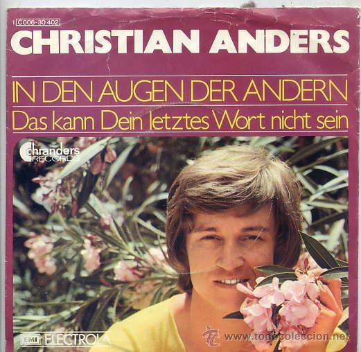 CHRISTIAN ANDERS / IN DEN AUGEN DER ANDERN / DAS KANN DEIN LETZTES WORT NICHT SEIN (SINGLE ALEMAN) (Música - Discos - Singles Vinilo - Pop - Rock - Extranjero de los 70)