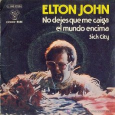 Discos de vinil: ELTON JOHN - NO ME DEJES QUE ME CAIGA EL MUNDO ENCIMA + SICK CITY (1974). Lote 24515442
