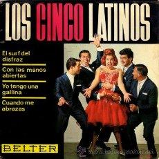 Discos de vinilo: LOS CINCO LATINOS ··· EL SURF DEL DISFRAZ / CON LAS MANOS ABIERTAS / YO TENGO UNA... - (EP 45 RPM). Lote 25767103